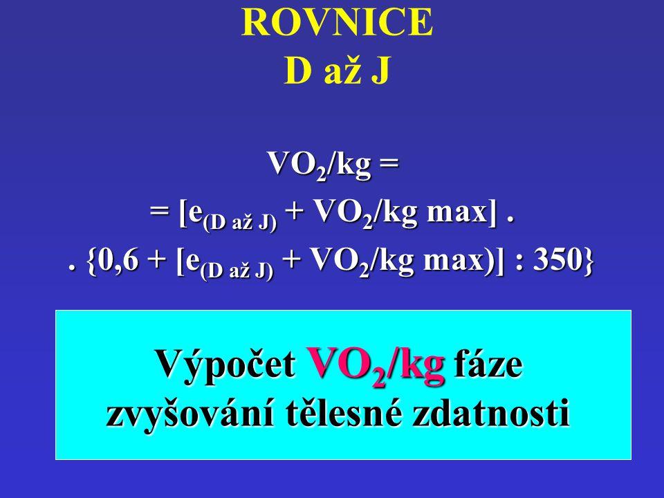 . {0,6 + [e(D až J) + VO2/kg max)] : 350} zvyšování tělesné zdatnosti